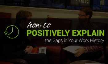 How to positively explain the gaps in your work history